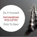 DIY – karnawałowe kolczyki – Zrób to sam